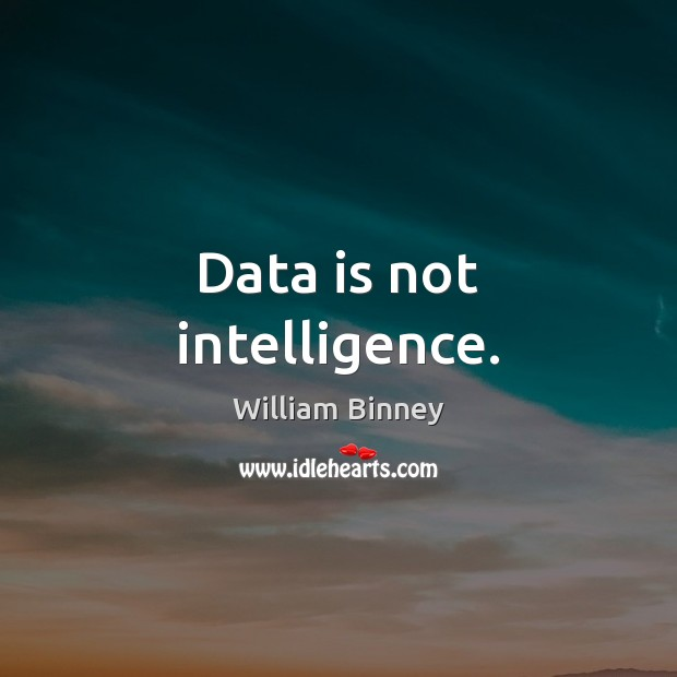 Data is not intelligence. Data Quotes Image