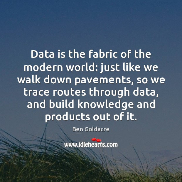 Data is the fabric of the modern world: just like we walk Data Quotes Image