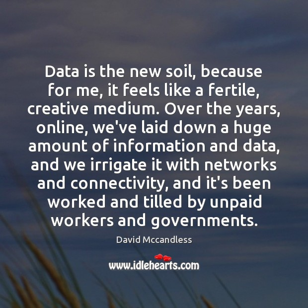 Data is the new soil, because for me, it feels like a Data Quotes Image