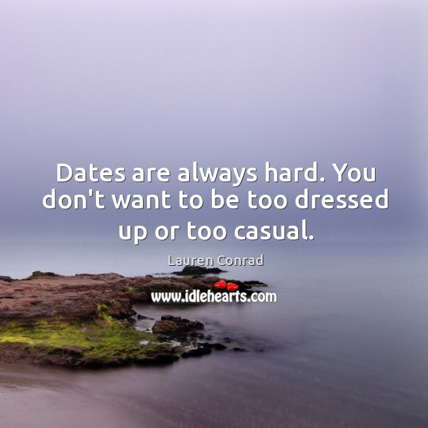 Image, Dates are always hard. You don't want to be too dressed up or too casual.