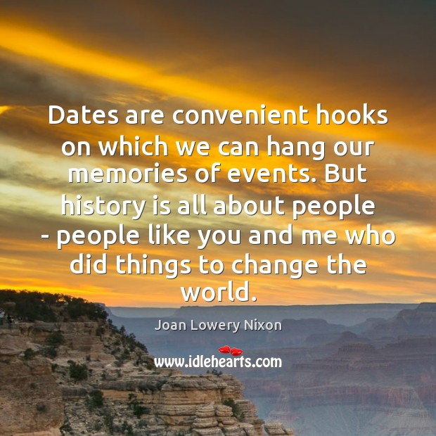 Dates are convenient hooks on which we can hang our memories of Image