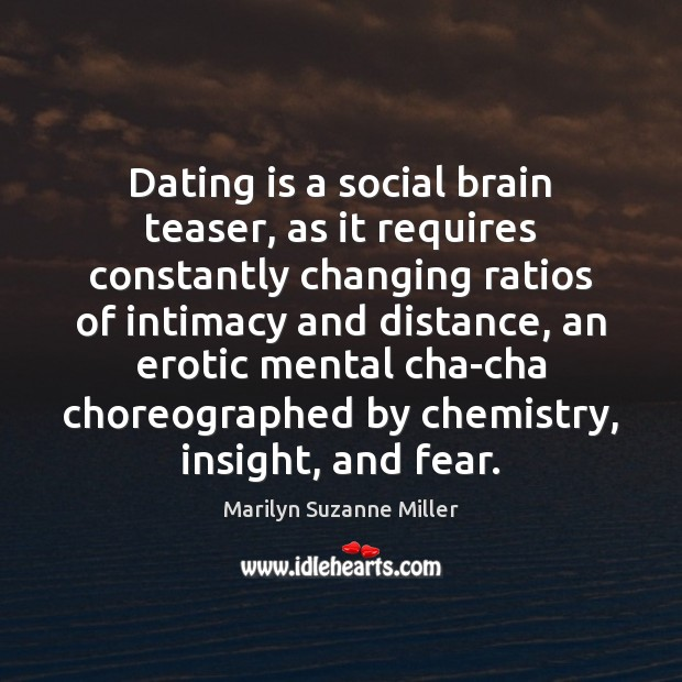 Dating is a social brain teaser, as it requires constantly changing ratios Dating Quotes Image
