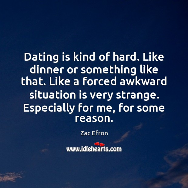 Dating is kind of hard. Like dinner or something like that. Like Dating Quotes Image