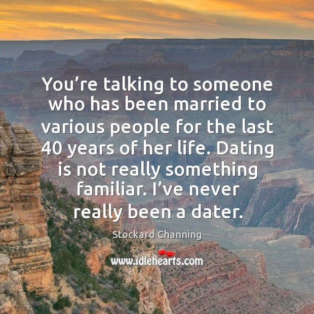 Dating is not really something familiar. I've never really been a dater. Dating Quotes Image