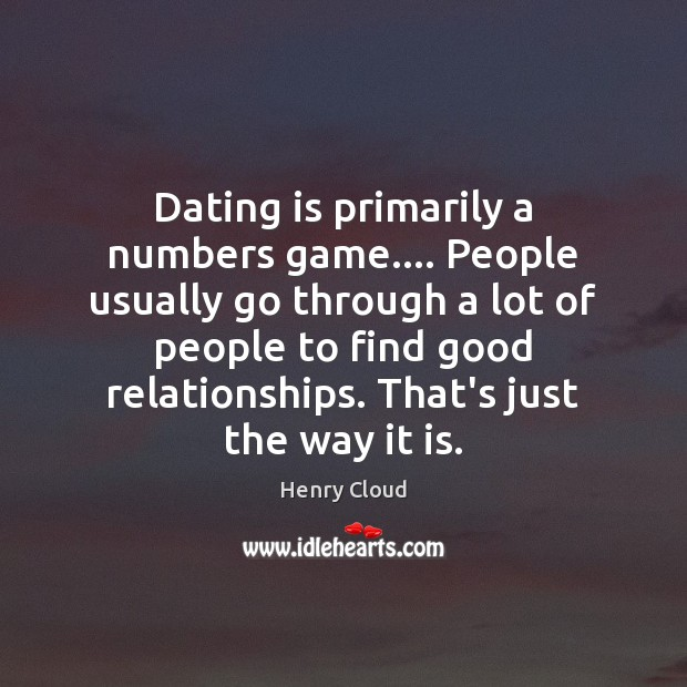 Dating is primarily a numbers game…. People usually go through a lot Dating Quotes Image