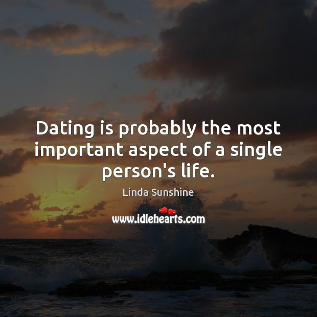 Dating is probably the most important aspect of a single person's life. Dating Quotes Image