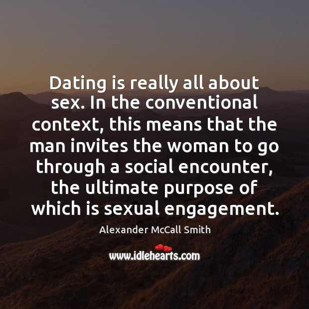 Dating is really all about sex. In the conventional context, this means Dating Quotes Image