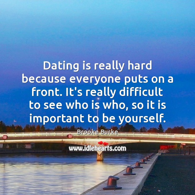 Dating is really hard because everyone puts on a front. It's really Dating Quotes Image