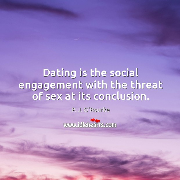 Dating is the social engagement with the threat of sex at its conclusion. Dating Quotes Image