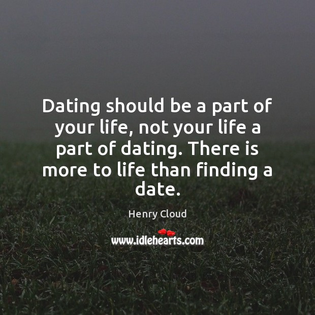 Image, Dating should be a part of your life, not your life a
