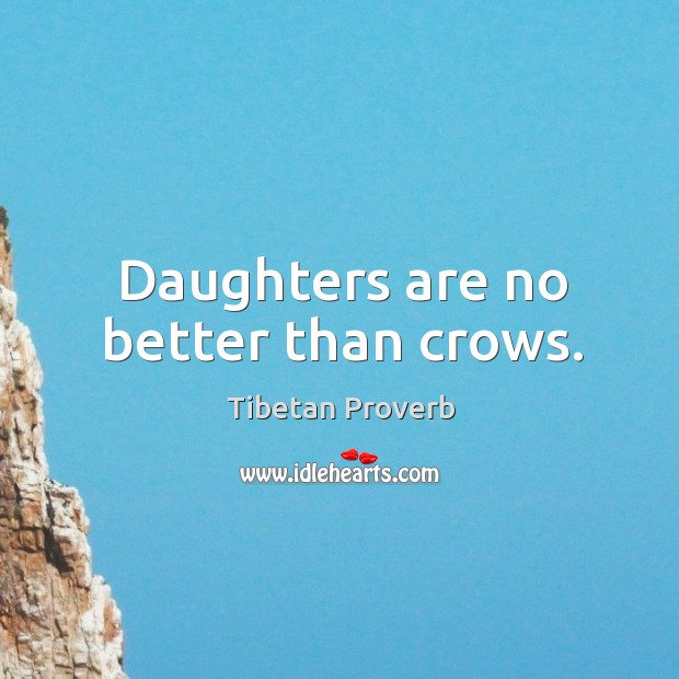 Daughters are no better than crows. Tibetan Proverbs Image