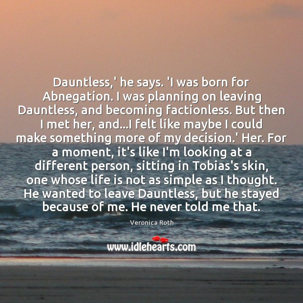 Image, Dauntless,' he says. 'I was born for Abnegation. I was planning