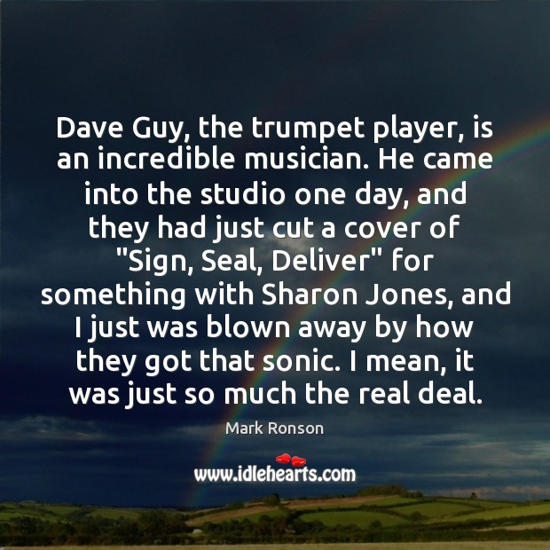 Dave Guy, the trumpet player, is an incredible musician. He came into Mark Ronson Picture Quote
