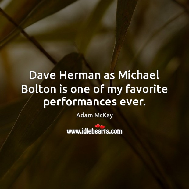 Image, Dave Herman as Michael Bolton is one of my favorite performances ever.