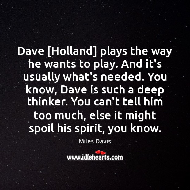 Dave [Holland] plays the way he wants to play. And it's usually Miles Davis Picture Quote