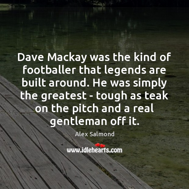Image, Dave Mackay was the kind of footballer that legends are built around.