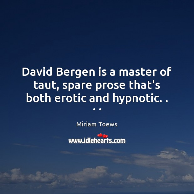 David Bergen is a master of taut, spare prose that's both erotic and hypnotic. . . . Image