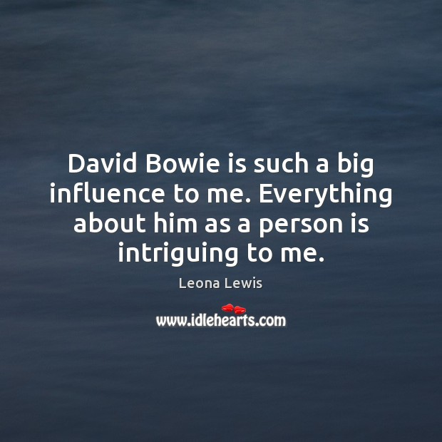 David Bowie is such a big influence to me. Everything about him Image