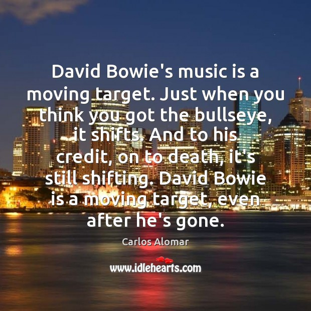 Image, David Bowie's music is a moving target. Just when you think you