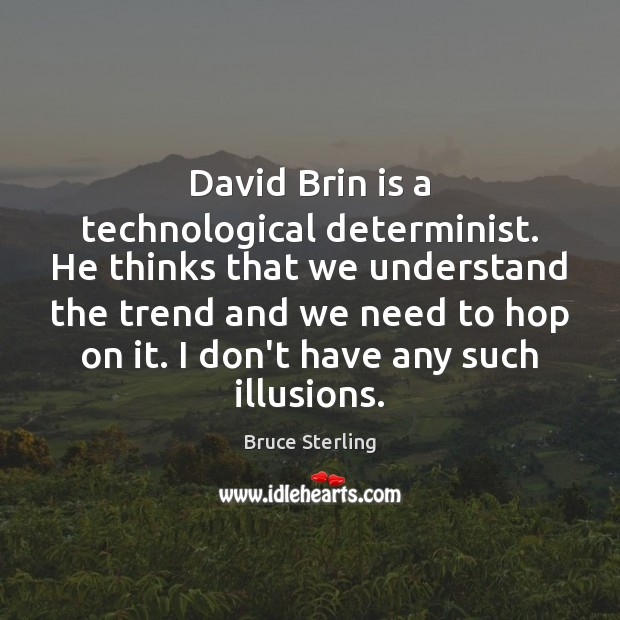 David Brin is a technological determinist. He thinks that we understand the Image
