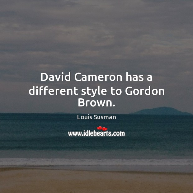 David Cameron has a different style to Gordon Brown. Image