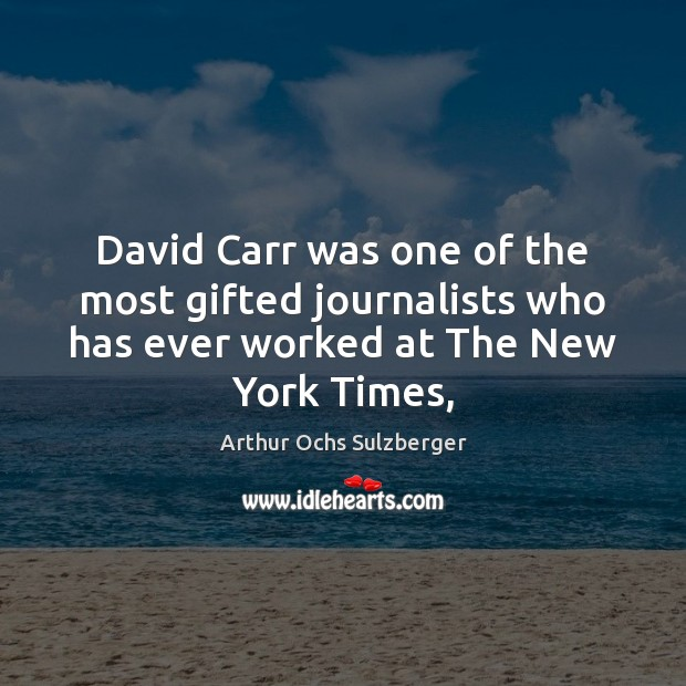 Image, David Carr was one of the most gifted journalists who has ever