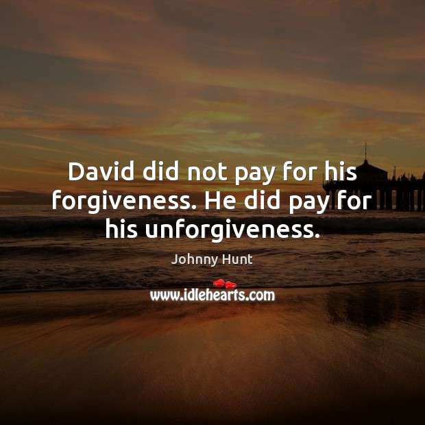David did not pay for his forgiveness. He did pay for his unforgiveness. Image
