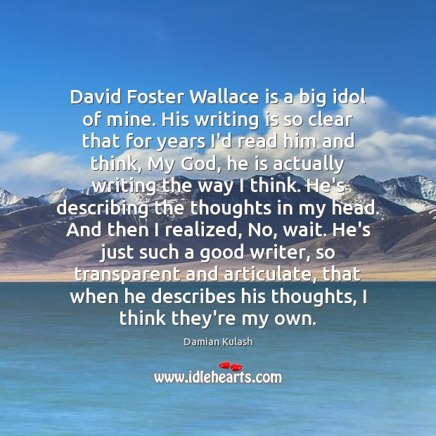 David Foster Wallace is a big idol of mine. His writing is Image