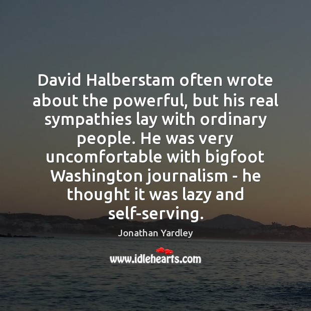 David Halberstam often wrote about the powerful, but his real sympathies lay Image