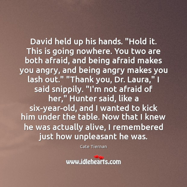 """David held up his hands. """"Hold it. This is going nowhere. You Image"""