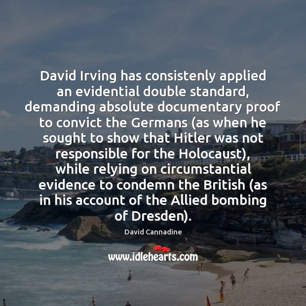 David Irving has consistenly applied an evidential double standard, demanding absolute documentary Image