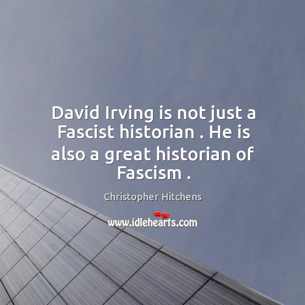 Image, David Irving is not just a Fascist historian . He is also a great historian of Fascism .