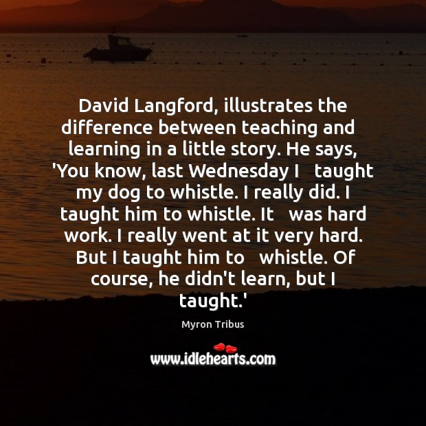Image, David Langford, illustrates the difference between teaching and   learning in a little