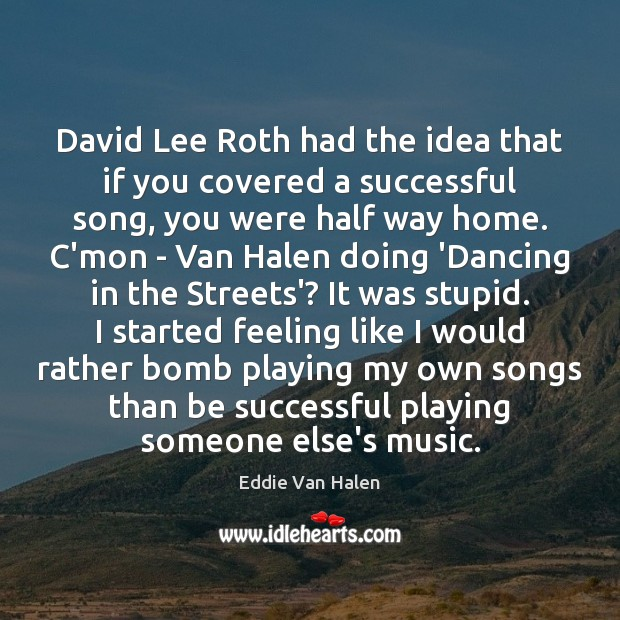 David Lee Roth had the idea that if you covered a successful Eddie Van Halen Picture Quote