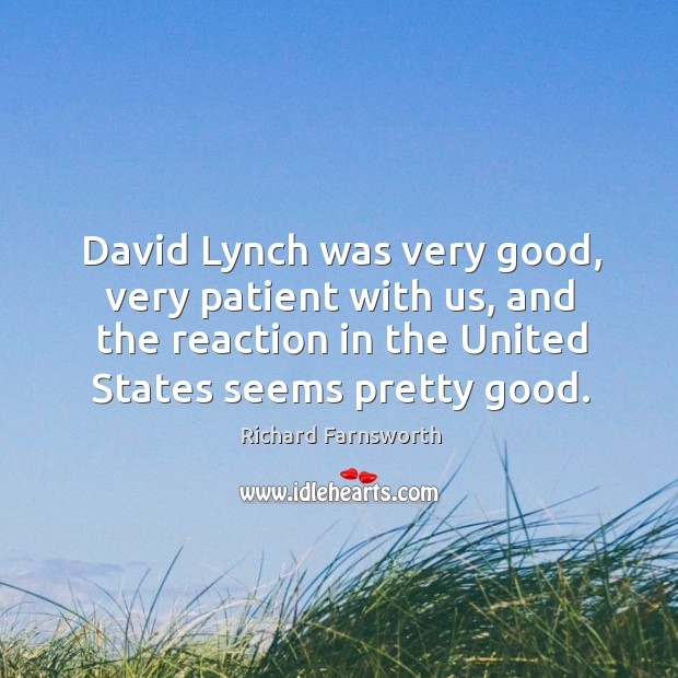David lynch was very good, very patient with us, and the reaction in the united states seems pretty good. Image