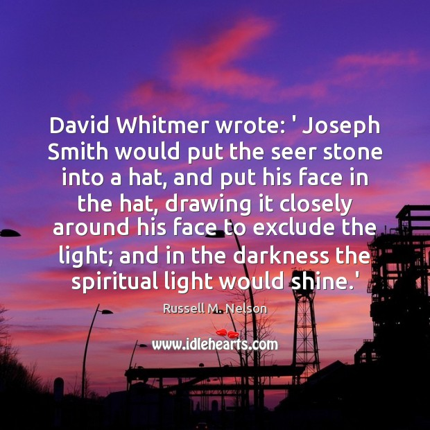 David Whitmer wrote: ' Joseph Smith would put the seer stone into Image