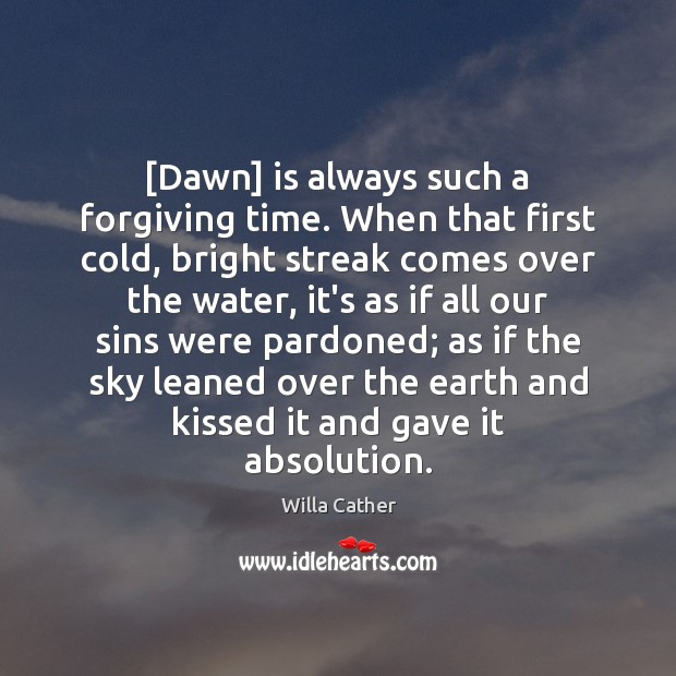 Image, [Dawn] is always such a forgiving time. When that first cold, bright