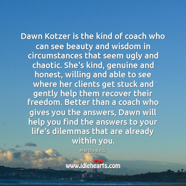 Image, Dawn Kotzer is the kind of coach who can see beauty and