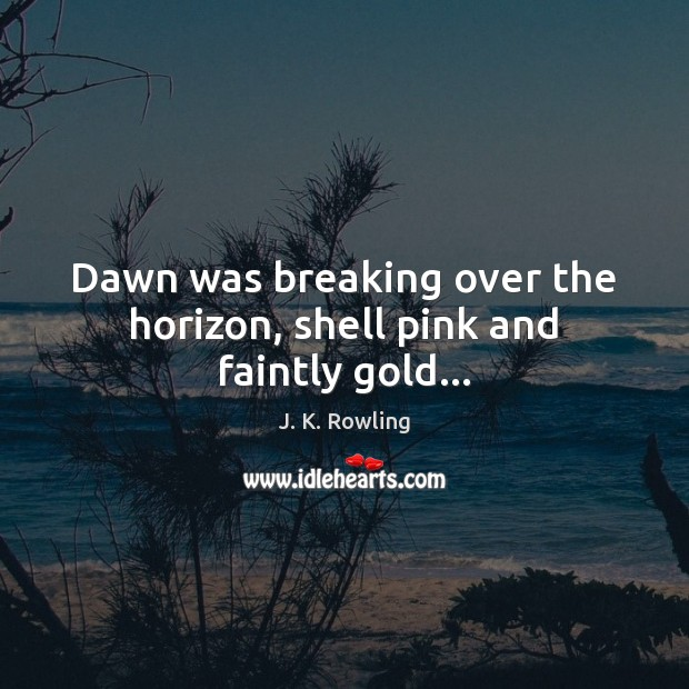Dawn was breaking over the horizon, shell pink and faintly gold… Image