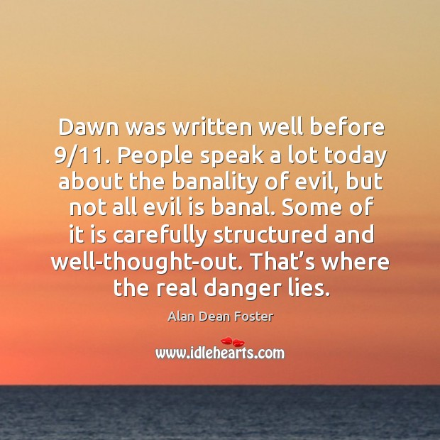 Image, Dawn was written well before 9/11. People speak a lot today about the banality of evil