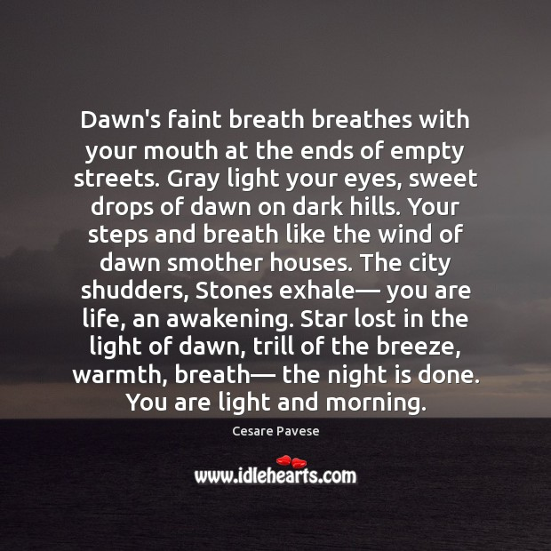 Dawn's faint breath breathes with your mouth at the ends of empty Cesare Pavese Picture Quote