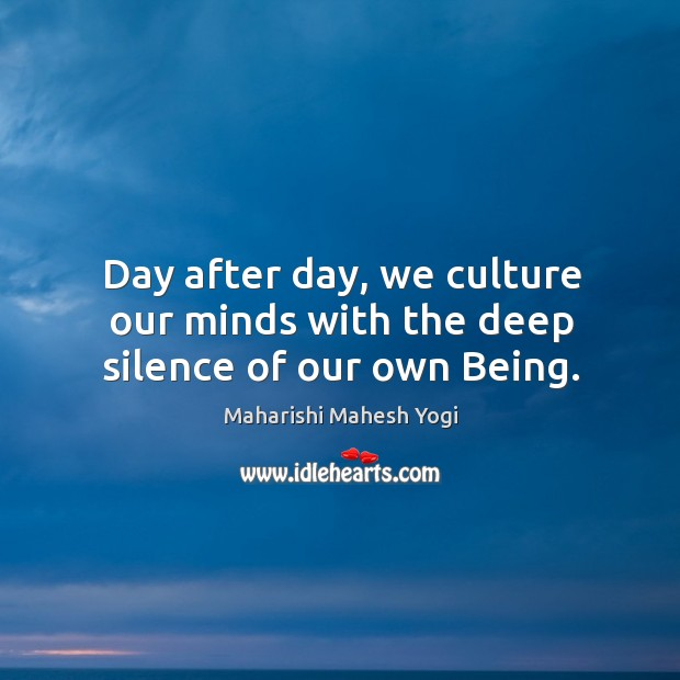 Day after day, we culture our minds with the deep silence of our own Being. Image