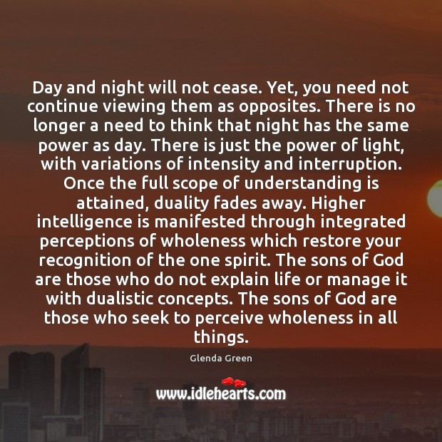 Day and night will not cease. Yet, you need not continue viewing Intelligence Quotes Image