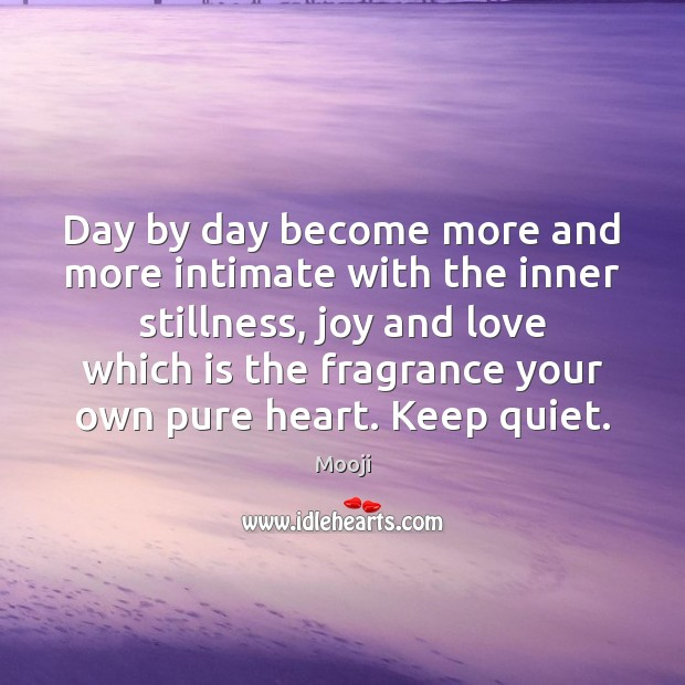 Day by day become more and more intimate with the inner stillness, Mooji Picture Quote