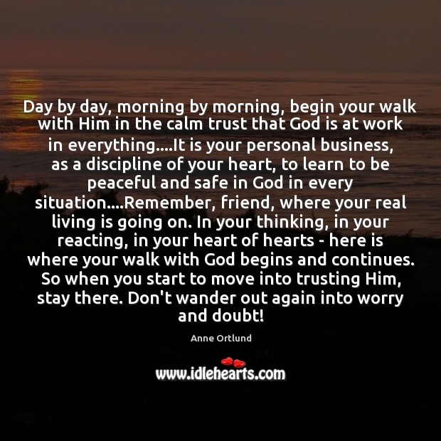 Image, Day by day, morning by morning, begin your walk with Him in