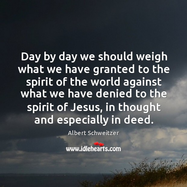 Day by day we should weigh what we have granted to the spirit of the world against Image