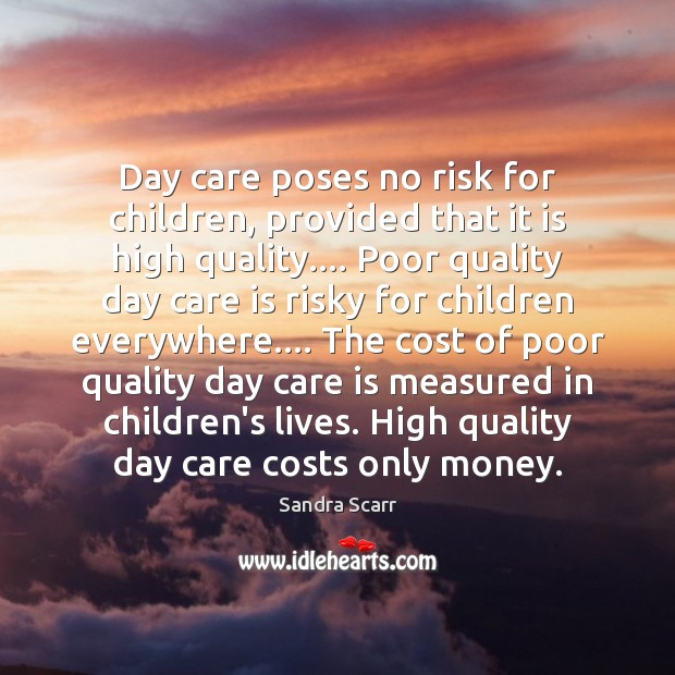 Day care poses no risk for children, provided that it is high Care Quotes Image