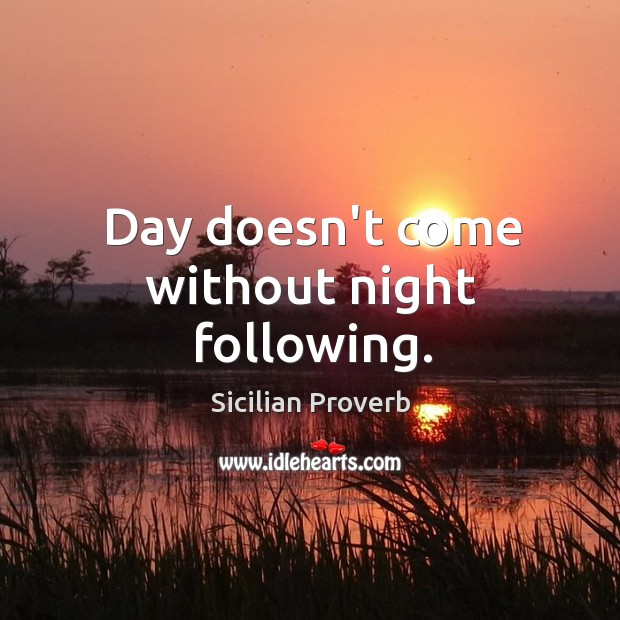 Image, Day doesn't come without night following.
