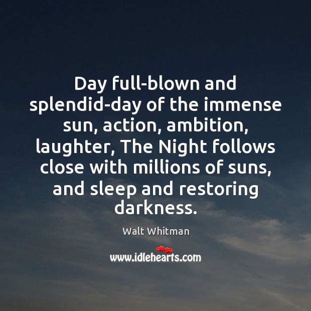 Day full-blown and splendid-day of the immense sun, action, ambition, laughter, The Image