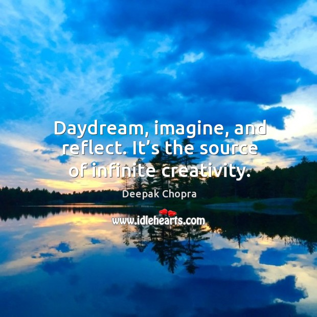 Daydream, imagine, and reflect. It's the source of infinite creativity. Image